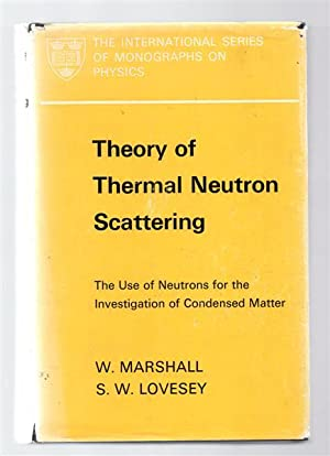 Theory of Thermal Neutron Scattering : The Use of Neutrons for the Investigation of Condensed Matter