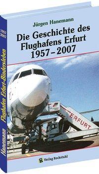 Die Geschichte des Flughafens Erfurt 1957-2007 - Hanemann, Jürgen