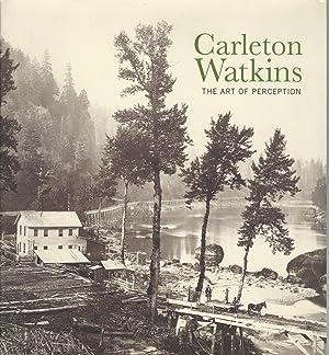 Carleton Watkins the Art of Perception: Nickel, Douglas R.