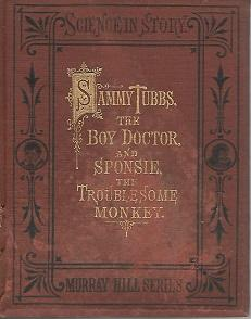 """Sammy Tubbs the Boy Doctor and """"Sponsie,"""": Foote, E.B. M.D."""