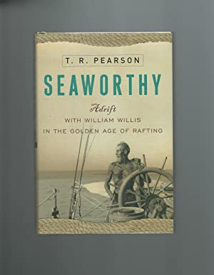 Seaworthy : Adrift with William Willis and the Golden Age of Rafting