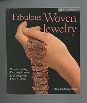 Fabulous Woven Jewelry : Plaiting, Coiling, Knotting,: Hettmansperger, Mary