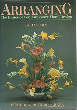 Arranging : the Basics of Contemporary Floral: Cook, Hal