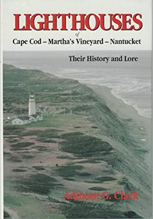 Lighthouses of Cape Cod- Martha's Vineyard-Nantucket Their History and Lore: Clark, Admont G.