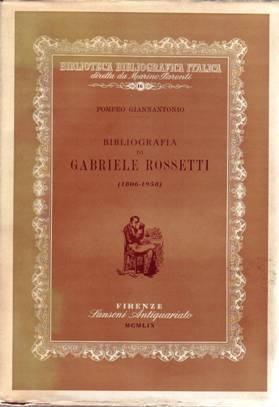 BIBLIOGRAFIA DI GABRIELE ROSSETTI (1806 - 1958): Giannantonio Pompeo (a cura di)
