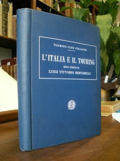 L'ITALIA E IL TOURING NEGLI SCRITTI DI L. V. B.: Bertarelli Luigi Vittorio