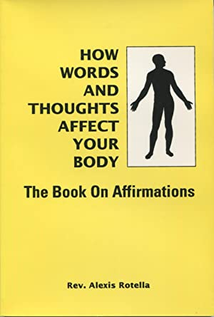 How Words And Thoughts Affect Your Body: Rotella, Alexis Rev.