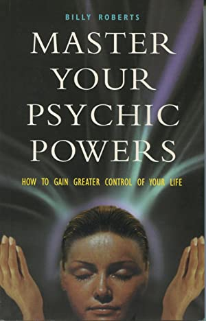 Master Your Psychic Powers: How to Gain: Roberts, Billy