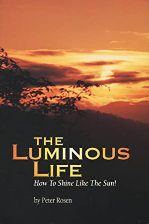 The Luminous Life: How To Shine Life: Rosen, Peter