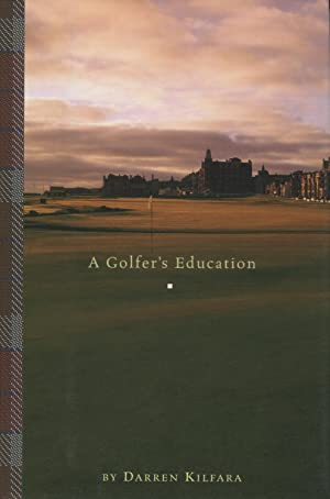 A Golfer's Education: Kilfara, Darren