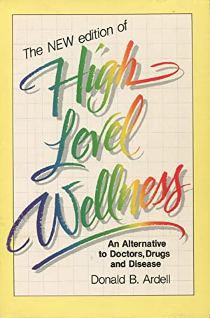High Level Wellness: An Alternative to Doctors,: Ardell, Donald B.