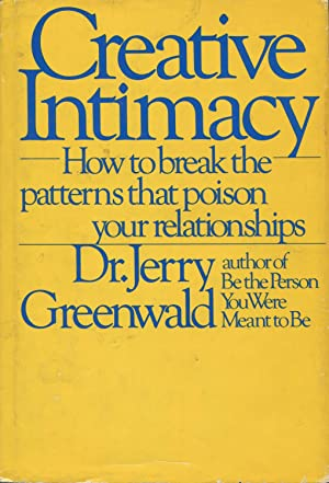 Creative Intimacy: How To Break The Patterns That Poison Your Relationships: Greenwald, Jerry Dr.