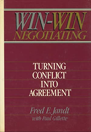 Win-Win Negotiating: Turning Conflict into Agreement: Jandt, Fred Edmund;Gillette,