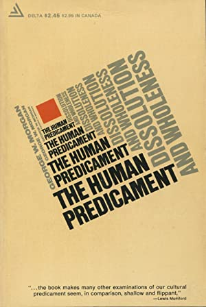 The Human Predicament: Dissolution And Wholeness: Morgan, George W.