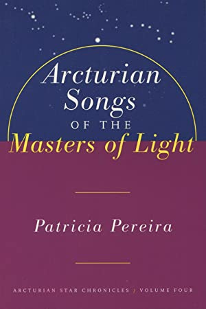 Arcturian Songs of the Masters of Light: Pereira, Patricia