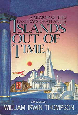 Islands Out of Time: A Metafiction: Thompson, William Irwin