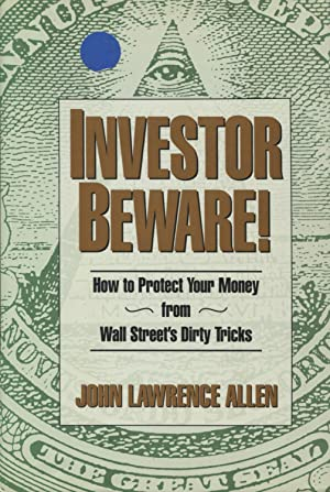 Investor Beware!: How to Protect Your Money: Allen, John Lawrence