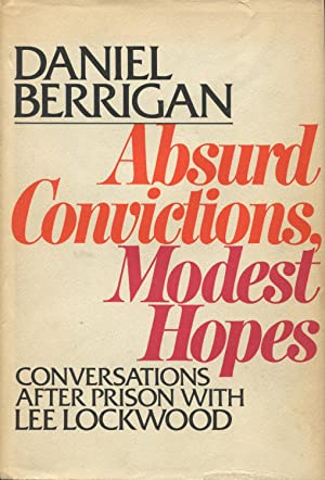 Daniel Berrigan:Absurd Convictions, Modest Hopes: Conversations After Prison With Lee Lockwood: ...