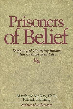 Prisoners of Belief: Exposing & Changing Beliefs: MacKay, Matthew;Fanning, Patrick