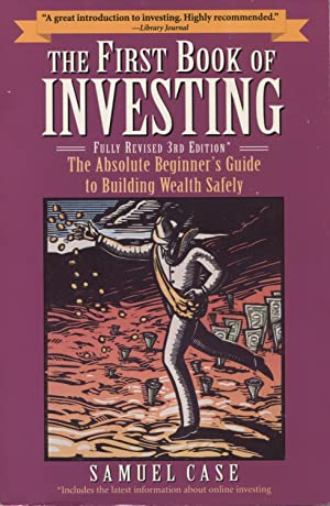 The First Book of Investing: The Absolute Beginner's Guide to Building Wealth Safely