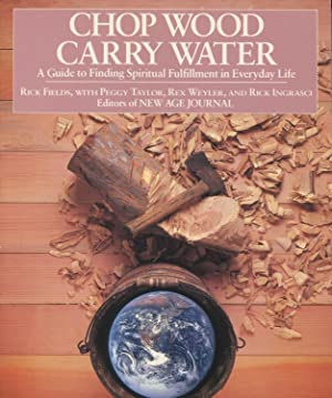 Chop Wood, Carry Water: A Guide to Finding Spiritual Fulfillment in Everyday Life