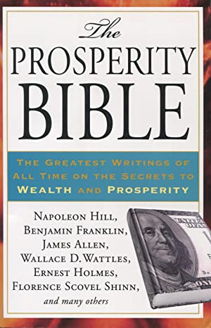 The Prosperity Bible: The Greatest Writings Of: Napoleon Hill, Benjamin