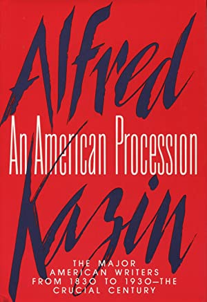 An American Procession: The Major American Writers: Kazin, Alfred