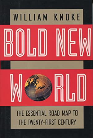 Bold New World: The Essential Road Map: Knoke, William