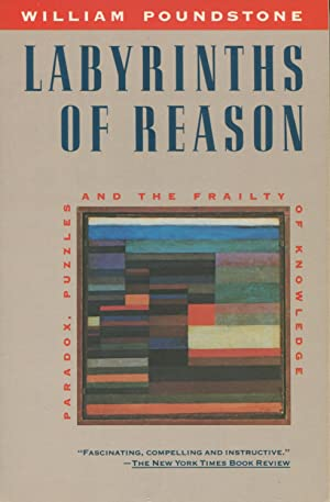 The Labyrinths of Reason : Paradox, Puzzles: Poundstone, William