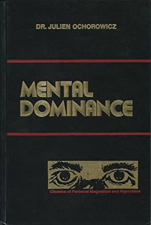 Mental Dominance: Classics Of Personal Magnetism And: Ochorowicz, Dr. Julien