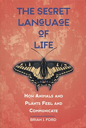 The Secret Language of Life: How Animals: Ford, Brian J.