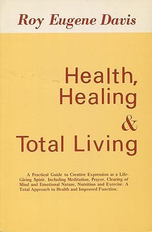 Health, Healing and Total Living: Davis, Roy E.