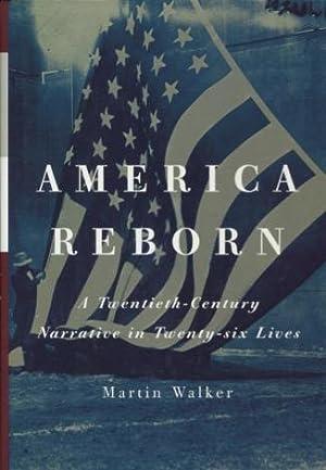 America Reborn: A Twentieth-Century Narrative in Twenty-six: Walker, Martin