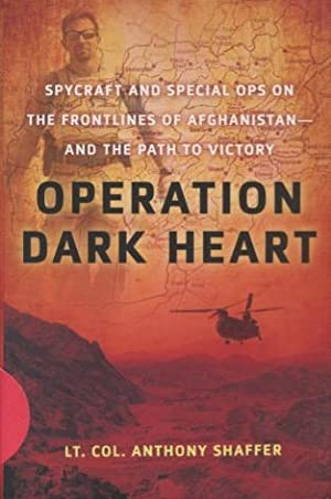Operation Dark Heart: Spycraft And Special Ops: Shaffer, Anthony, Lt.