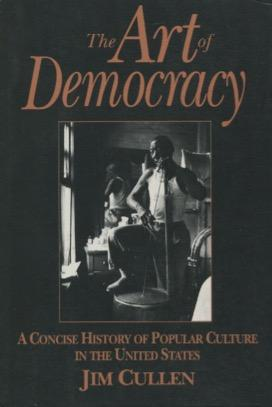 The Art of Democracy: A Concise History: Cullen, Jim