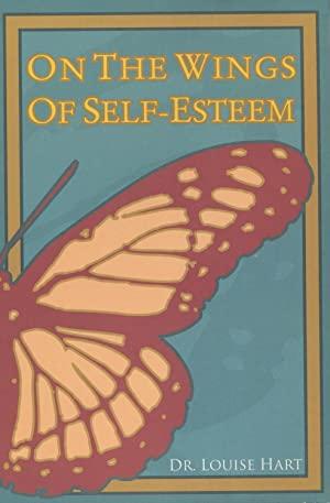 On the Wings of Self-Esteem: A Companion: Hart, Louise