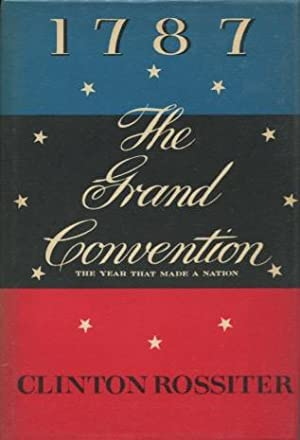 1787 The Grand Convention: The Year That Made A Nation