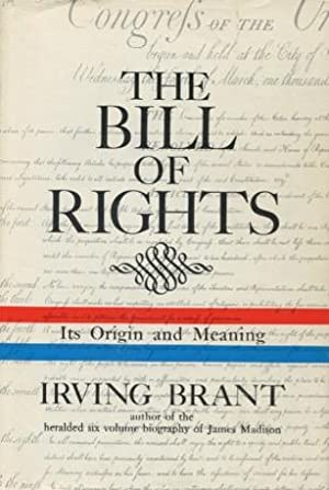 The Bill Of Rights: Its Origins and Meaning