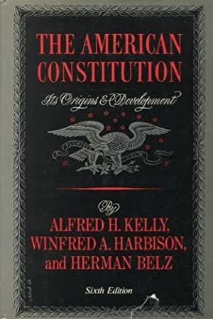 The American Constitution: Its Origins and Development: Kelly, Alfred H.;