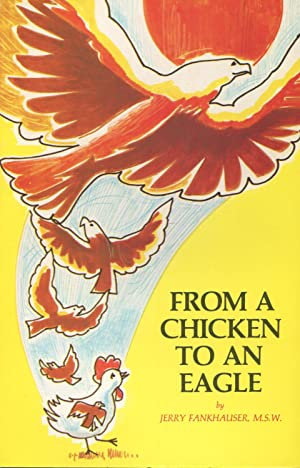 From A Chicken To An Eagle: Fankhauser, Jerry, M.S.W.