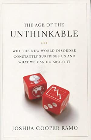The Age Of The Unthinkable: Why The: Ramo, Joshua Cooper