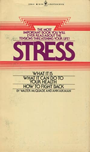 Stress: What It Is, What It Can Do To Yor Health, How To Fight Back: McQuade, Walter and AIkman, ...