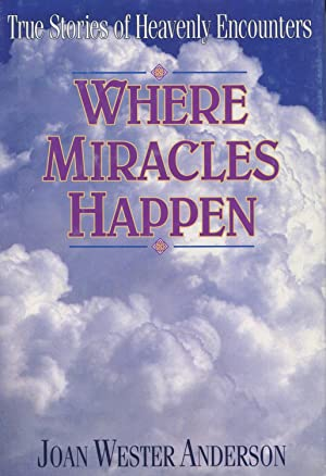 Where Miracles Happen: True Stories Of Heavenly: Anderson, Joan Webster