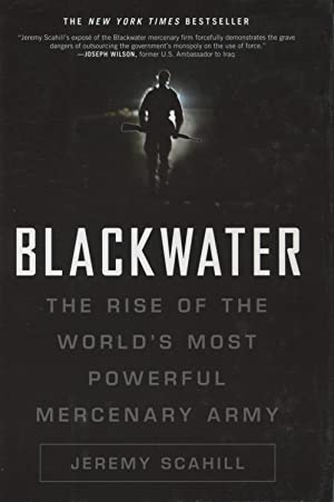 Blackwater: The Rise Of The World's Most: Scahill, Jeremy