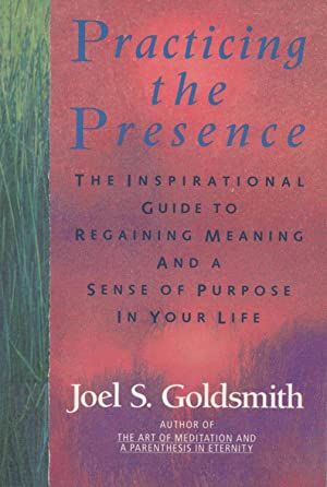 Practicing The Presence: The Inspirational Guide To: Goldsmith, Joel S.