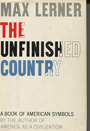 The Unfinished Country: A Book Of American: Lerner, Max