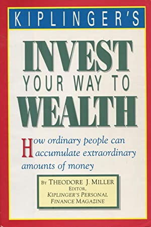 Kiplinger's Invest Your Way to Wealth: How: Miller, Theodore J.