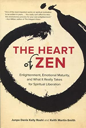 The Heart of Zen: Enlightenment, Emotional Maturity, and What It Really Takes for Spiritual Liber...