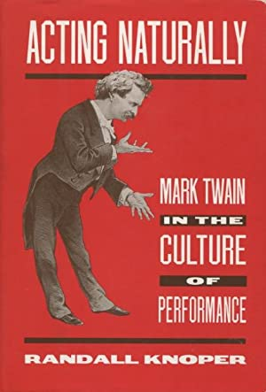 Acting Naturally: Mark Twain in the Culture of Performance