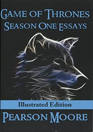 Game Of Thrones: Season One Essays Illustrated: Moore, Pearson